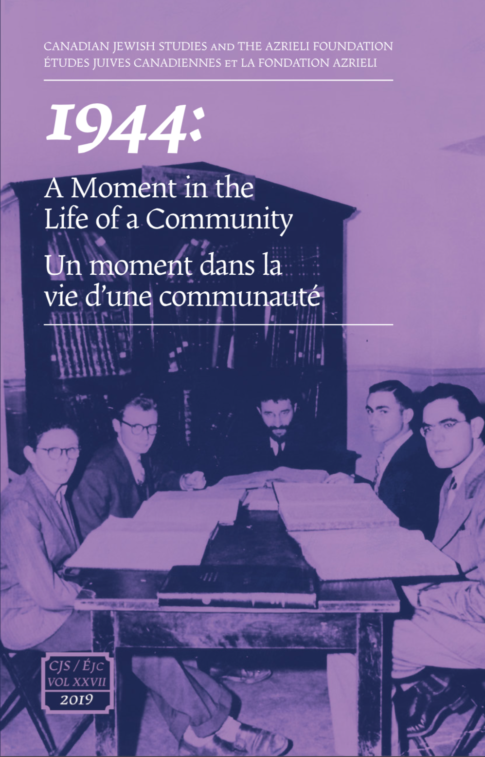 Canadian Jewish Studies Volume 27, 2019, Front cover photograph / photographie de la page couverture: Rabbi Hirschprung (centre) learning Talmud with a group of men. Clockwise from left to right: Rabbi Moshe Werner of the Chevra Tehillim synagogue; Tzudyk Mandelcorn, a community leader and beloved student of Rabbi Hirschprung's; Rabbi Hirschprung; Rabbi Shlomo Spiro of the Young Israel of Chomedey synagogue; and Rabbi Nachum Rabinovitch, who became dean of Jews' College (now known as the London School of Jewish Studies) in London, England, and is currently rosh yeshiva and dean of the hesder yeshiva in Maalei Adumim, Israel. Montreal, 1940s. Courtesy of The Azrieli Foundation. Le Rabbin Hirschprung (au centre) qui étudie le Talmud avec un groupe d'hommes. De gauche à droite: Le Rabbin Moshe Werner de la Synagogue Chevra Tehilim; Tzudyk Mandelcorn, leader communautaire et étudiant bien-aimé du Rabbin Hirschprung; Au centre, le Rabbin Hirschprung; le Rabbin Shlomo Spiro de la synagogue Young Israel de Chomedey; finalement, le Rabbin Nachum Rabinovitch, devenu doyen du Jews' College à Londres, en Angleterre (aujourd'hui le London School of Jewish Studies). Il occupe présentement le poste de Rosh Yeshiva et de Doyen du Hesder Yeshiva à Maale Adumim, en Israel. Montréal, années 1940. La Fondation Azrieli.